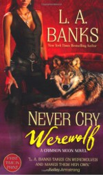 Never Cry Werewolf - L.A. Banks