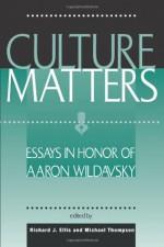 Culture Matters: Essays In Honor Of Aaron Wildavsky - Richard J. Ellis, M. Thompson, Michael Thompson
