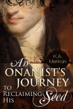 An Onanist's Journey to Reclaiming His Seed - K.A. Merikan