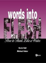 Words Into Flesh: How to Think Like a Writer Words Into Flesh: How to Think Like a Writer - Kevin Hall, Michael Huber