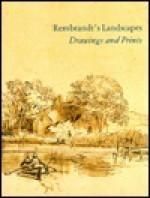 Rembrandt's Landscapes: Drawings and Prints - National Gallery Of Art, U.S. National Gallery of Art, Boudewijn Bakker, Nancy Ash, Shelley Fletcher