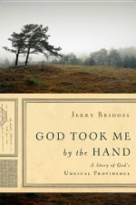 God Took Me by the Hand: A Story of God's Unusual Providence - Jerry Bridges