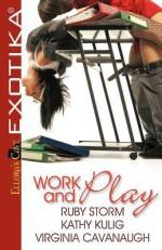 Work and Play - Ruby Storm, Kathy Kulig, Virginia Cavanaugh