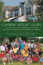 Climbing Mount Laurel: The Struggle for Affordable Housing and Social Mobility in an American Suburb - Douglas S. Massey, Len Albright, Rebecca Casciano, Elizabeth Derickson, David N Kinsey