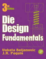 Die Design Fundamentals - Vukota Boljanovic, Robert Crowley, J Paquin