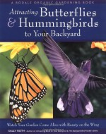 Attracting Butterflies & Hummingbirds to Your Backyard: Watch Your Garden Come Alive With Beauty on the Wing - Sally Roth