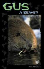 Gus: A Beaver - Bonnie Highsmith Taylor