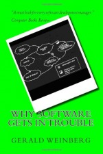 Why Software Gets in Trouble (Quality Software) (Volume 2) - Gerald M. Weinberg