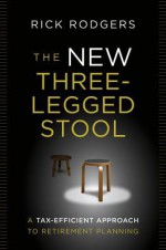 The New Three-Legged Stool: A Tax Efficient Approach to Retirement Planning (Wiley Trading) - Rick Rodgers