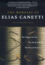 The Memoirs of Elias Canetti: The Tongue Set Free/The Torch in My Ear/The Play of the Eyes - Elias Canetti, Joachim Neugroschel