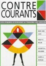Contre-Courants: Les femmes s'écrivent à travers les siècles - Mary Ann Caws, Nancy K. Miller