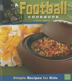 A Football Cookbook: Simple Recipes for Kids - Sarah L. Schuette