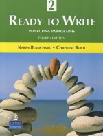 Ready to Write 2: Perfecting Paragraphs (4th Edition) - Karen Blanchard, Christine Root