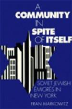 A Community in Spite of Itself: Soviet Jewish Emigres in New York - Fran Markowitz