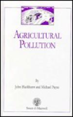 Agricultural Pollution - John Blackhurst, Michael Payne