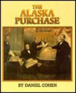 The Alaska Purchase (Spotlight on American History) - Daniel Cohen
