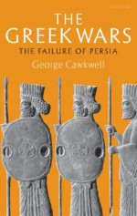 The Greek Wars: The Failure of Persia - George Cawkwell