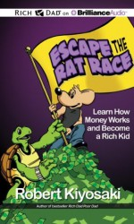 Rich Dad's Escape the Rat Race: Learn How Money Works and Become a Rich Kid - Robert T. Kiyosaki, Luke Daniels, Nick Podehl, Benjamin L. Darcie, Eric Dawe, Tom Parks, Jim Bond, Kate Rudd, Laural Merlington