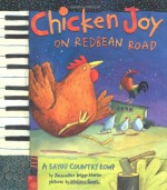 Chicken Joy on Redbean Road: A Bayou Country Romp - Jacqueline Briggs Martin, Melissa Sweet