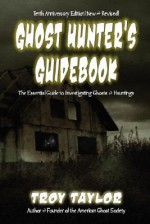 Ghost Hunter's Guidebook: The Essential Guide to Investigating Ghosts & Hauntings - Troy Taylor
