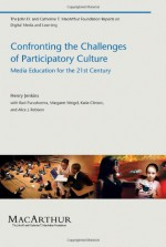 Confronting the Challenges of Participatory Culture: Media Education for the 21st Century - Henry Jenkins