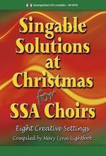 Singable Solutions at Christmas for Ssa Choirs: Eight Creative Settings - Mary Lynn Lightfoot