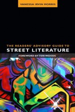 The Readers' Advisory Guide to Street Literature (Ala Readers' Advisory Series) - Vanessa Irvin Morris, Teri Woods