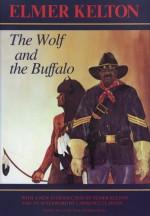 The Wolf and the Buffalo - Elmer Kelton, Lawrence Clayton