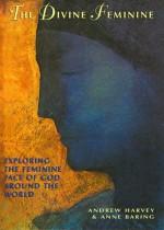 The Divine Feminine: Recovering the Feminine Face of God Around the World - Andrew Harvey