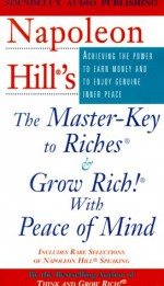 Napoleon Hill's the Master-Key to Riches & Grow Rich! With Peace of Mind - Napoleon Hill, Rob Actis