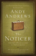 The Noticer: Sometimes, All a Person Needs Is a Little Perspective. - Andy Andrews