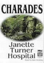 Charades - Janette Turner Hospital