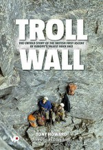 Troll Wall: The Untold Story of the British First Ascent of Europe's Tallest Rock Face - Tony Howard