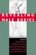 Revealing Male Bodies - Nancy Tuana, Greg Johnson, Maurice Hamington, William Cowling