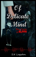 Of Delicate Mind (The Circle Of Blood #1) - S.K. Logsdon