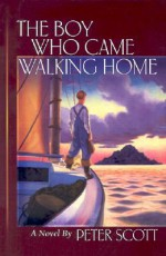The Boy Who Came Walking Home - Peter Scott