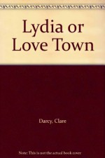 Lydia or Love Town - Clare Darcy