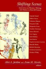 Shifting Scenes: Interviews on Women, Writing, and Politics in Post-68 France - Alice Jardine, Nancy Miller, Carolyn G. Heilbrun, Anne Menke