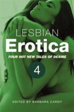 Lesbian Erotica, Volume 4 - Barbara Cardy, Lynn Lake, Catherine Lundoff, R. Mary Esade, Jay Lawrence
