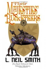 Their Majesties' Bucketeers (North American Confederacy #3) - L. Neil Smith