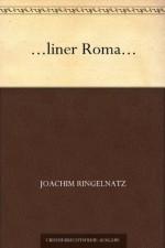 ...liner Roma... (German Edition) - Joachim Ringelnatz