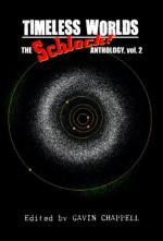 Timeless Worlds (Schlock Anthology Volume 2) - Gavin Chappell, Rob Bliss, John L. Campbell, Sergio Palumbo, Michele Dutcher, C. Priest Brumley, Obsidian M. Tesla, Michael Lizarraga, Todd Nelsen, James Rhodes, Chuck Borgia