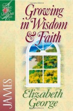 Growing in Wisdom And Faith: James - Elizabeth George, LaRae Weikert