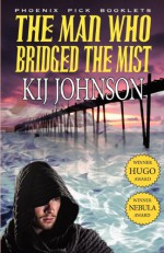 The Man Who Bridged the Mist - Kij Johnson