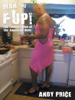 Man the F Up!: The Feminization of the American Male - Andy Price