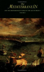 The Mediterranean and the Mediterranean World in the Age of Philip II, Volume I - Fernand Braudel, Siân Reynolds