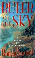 Ruler Of The Sky: A Novel of Genghis Khan - Pamela Sargent