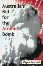 Australia's Bid for the Atomic Bomb - Wayne Reynolds