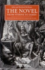 The Novel from Sterne to James: Essays on the Relation of Literature to Life - Juliet McMaster, Rowland McMaster