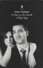 A Day In The Death Of Joe Egg: A Play - Peter Nichols